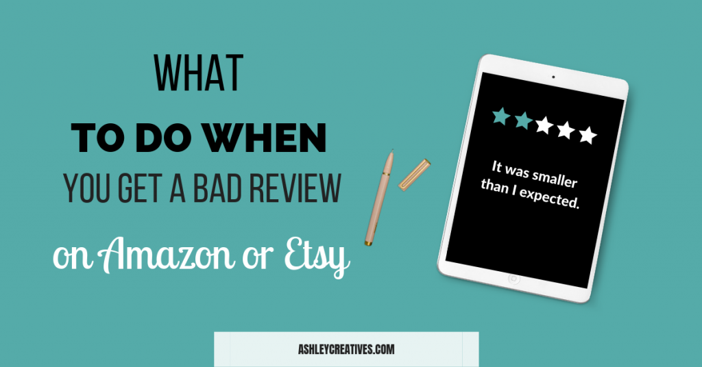 What to do when you get a bad review on Amazon or Etsy.